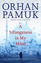 Strangeness in My Mind ebook by Orhan Pamuk