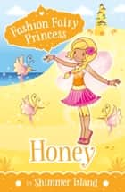 Fashion Fairy Princess: Honey in Shimmer Island ebook by Poppy Collins