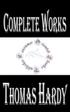 "Complete Works of Thomas Hardy ""English Novelist and Poet"" ebook by Thomas Hardy"