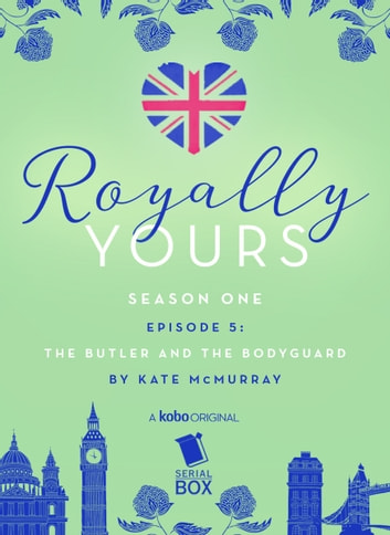 The Butler and The Bodyguard (Royally Yours Season 1, Episode 5) ebook by Kate McMurray