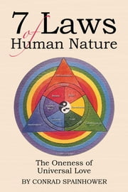 7 Laws of Human Nature - The Oneness of Universal Love ebook by Conrad Spainhower