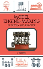 Model Engine-Making - In Theory and Practice ebook by J. Pocock