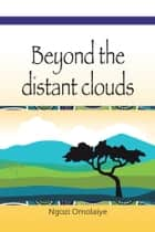 Beyond the Distant Clouds ebook by Ngozi Omolaiye