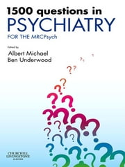 1500 Questions in Psychiatry - For the MRCPsych ebook by Albert Michael,Ben Underwood
