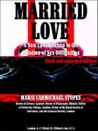 Married Love - A New Contribution to the Solution of Sex Difficulties ebook by Marie Carmichael Stopes