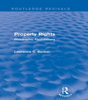 Property Rights (Routledge Revivals) - Philosophic Foundations ebook by Lawrence C. Becker