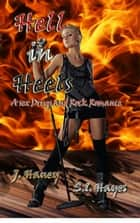Hell in Heels - A Sex, Drugs and Rock Romance, #2 ebook by S.I. Hayes, J. Haney
