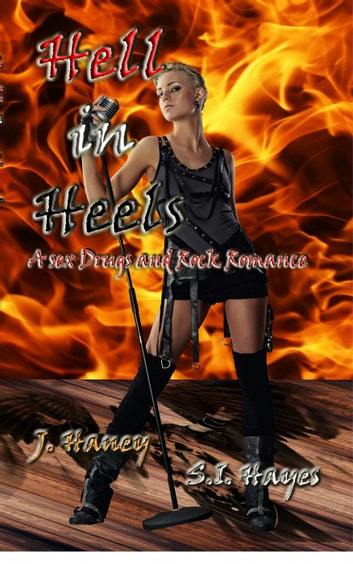 Hell in Heels - A Sex, Drugs and Rock Romance, #2 ebook by S.I. Hayes,J. Haney