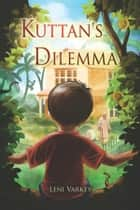 Kuttan's Dilemma ebook by Leni Varkey