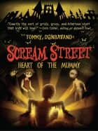 Scream Street: Heart of the Mummy ebook by Tommy Donbavand
