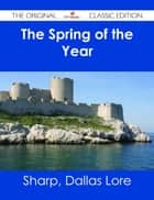 The Spring of the Year - The Original Classic Edition ebook by Dallas Lore Sharp