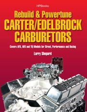 Rebuild & Powetune Carter/Edelbrock Carburetors HP1555 - Covers AFB, AVS and TQ Models for Street, Performance and Racing ebook by Larry Shepard