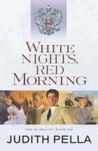 White Nights, Red Morning (The Russians Book #6) ebook by Judith Pella