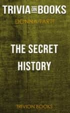 The Secret History by Donna Tartt (Trivia-On-Books) ebook by Trivion Books