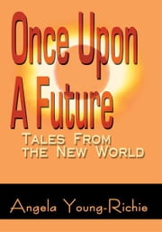 Once Upon A Future - Tales From the New World ebook by Angela Young-Richie