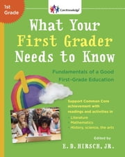What Your First Grader Needs to Know - Fundamentals of a Good First-Grade Education ebook by E.D. Hirsch, Jr.