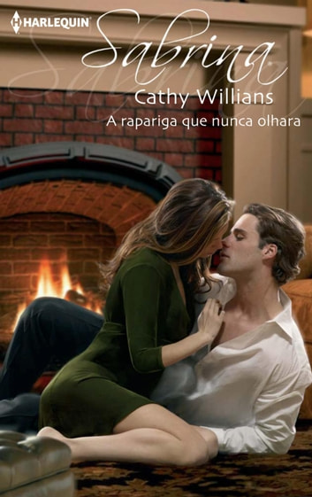 A rapariga que nunca olhara ebook by Cathy Williams