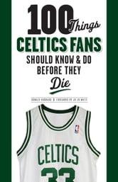 100 Things Celtics Fans Should Know & Do Before They Die ebook by Donald Hubbard
