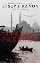 Istanbul Passage - A grippping historical thriller from the author of Leaving Berlin ebook by Joseph Kanon