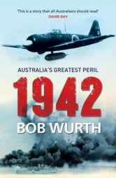 1942 - Australia's Greatest Peril ebook by Bob Wurth
