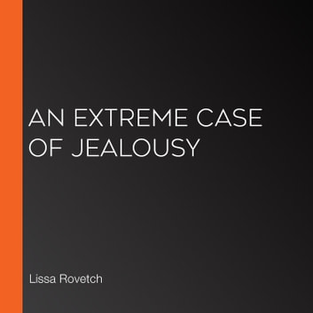 Extreme Case of Jealousy, An audiobook by Lissa Rovetch