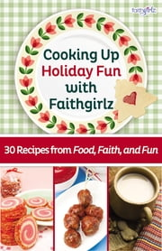 Cooking Up Holiday Fun with Faithgirlz - 30 Recipes from Food, Faith, and Fun ebook by Zondervan