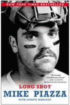 Long Shot ebook by Mike Piazza,Lonnie Wheeler