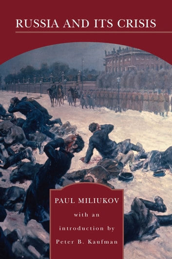 Russia and Its Crisis (Barnes & Noble Library of Essential Reading) ebook by Paul Miliukov
