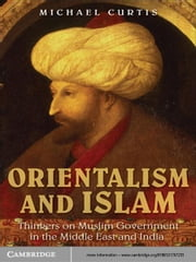 Orientalism and Islam - European Thinkers on Oriental Despotism in the Middle East and India ebook by Michael Curtis