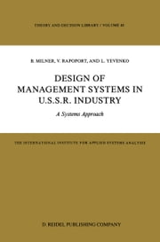 Design of Management Systems in U.S.S.R. Industry - A Systems Approach ebook by B. Milner,V. Rapoport,L. Yevenko