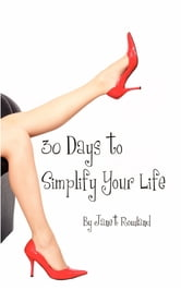 30 Days to Simplify Your Life ebook by Janet Rowland