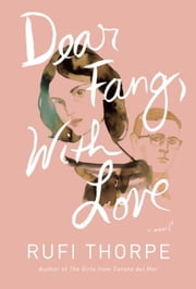 Dear Fang, With Love - A novel ebook by Rufi Thorpe