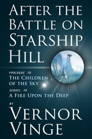 After the Battle on Starship Hill - Prologue to The Children of the Sky ebook by Vernor Vinge