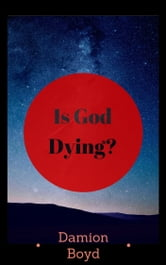 Is God Dying? ebook by Damion Boyd