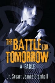 The Battle for Tomorrow: A Fable ebook by Dr Stuart Jeanne Bramhall