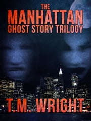 The Manhattan Ghost Story Trilogy ebook by T.M. Wright