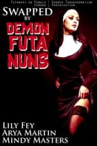 Swapped by Demon Futa Nuns (Futanari on Female Gender Transformation Femdom Feminization) ebook by Mindy Masters, Lily Fey, Arya Martin