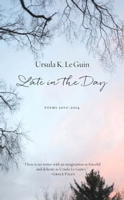Late In The Day - Poems 2010-2014 ebook by Ursula K Le Guin