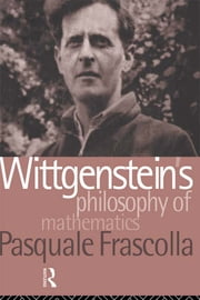 Wittgenstein's Philosophy of Mathematics ebook by Pasquale Frascolla