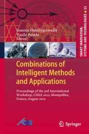 Combinations of Intelligent Methods and Applications - Proceedings of the 3rd International Workshop, CIMA 2012, Montpellier, France, August 2012 ebook by Ioannis Hatzilygeroudis,Vasile Palade