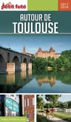 AUTOUR DE TOULOUSE 2018/2019 Petit Futé ebook by Dominique Auzias, Jean-Paul Labourdette