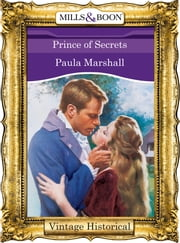 Prince Of Secrets (Mills & Boon Historical) (The Dilhorne Dynasty, Book 5) ebook by Paula Marshall