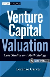 Venture Capital Valuation - Case Studies and Methodology ebook by Lorenzo Carver