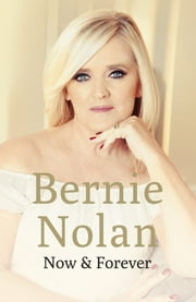 Now and Forever ebook by Bernie Nolan