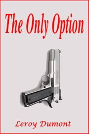 The Only Option ebook by Leroy Dumont