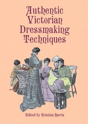 Authentic Victorian Dressmaking Techniques ebook by Kristina Harris