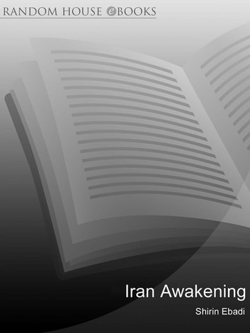 Iran Awakening - A memoir of revolution and hope ebook by Shirin Ebadi