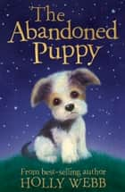 The Abandoned Puppy eBook by Holly Webb