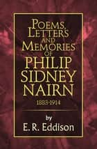 Poems, Letters and Memories of Philip Sidney Nairn ebook by E. R. Eddison