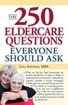 The 250 Eldercare Questions Everyone Should Ask ebook by Lita Epstein